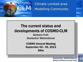 The  current status and developments of  COSMO-CLM Barbara Früh Deutscher Wetterdienst
