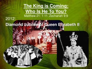 The King is Coming:   Who Is He To You? Matthew 21: 1-11; Zechariah 9:9