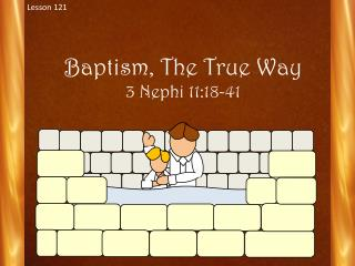 Baptism, The True Way 3  Nephi 11:18-41