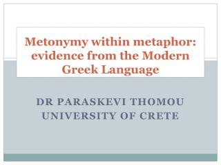 Metonymy within metaphor: evidence from the Modern Greek Language