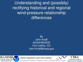 By John Knaff NOAA/NESDIS Fort Collins, CO John.Knaff@noaa.gov