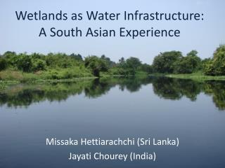 Wetlands as Water Infrastructure: A South Asian Experience