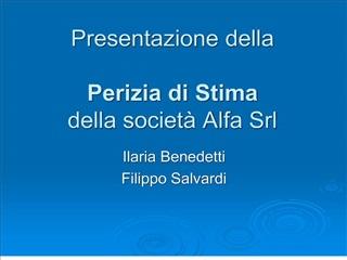 Presentazione della   Perizia di Stima della societ  Alfa Srl
