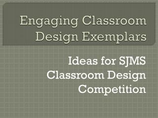 Engaging Classroom Design Exemplars
