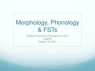 Morphology, Phonology & FSTs