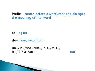 Prefix  –  comes before a word/root and changes the meaning of that word r e  –  again