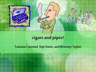cigars and pipes!