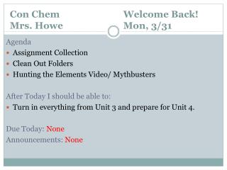 Con  Chem 			Welcome Back! Mrs. Howe			Mon, 3/31