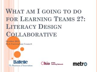 What am I going to do for Learning Teams 2?: Literacy Design Collaborative