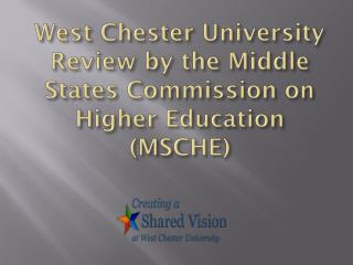 West Chester University Review by the Middle  States Commission on Higher Education (MSCHE)
