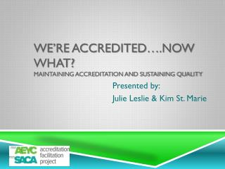 We're Accredited….now what?  Maintaining Accreditation and sustaining quality