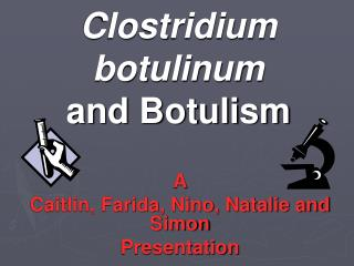 Clostridium botulinum and Botulism