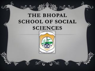 THE BHOPAL SCHOOL OF SOCIAL SCIENCES