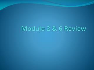 Module 2 & 6 Review