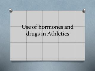 Use of hormones and drugs in Athletics