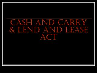Cash and Carry & Lend and Lease ACT