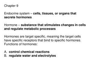 Chapter 9 Endocrine system – cells, tissues, or organs that secrete hormones