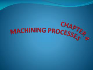 CHAPTER 4 MACHINING PROCESSES