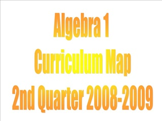 Algebra 1  Curriculum Map 2nd Quarter 2008-2009