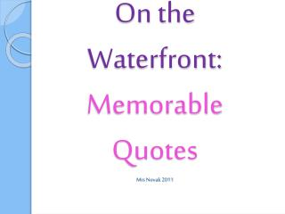 On the  Waterfront: Memorable  Quotes Mrs Novak 2011