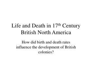 Life and Death in 17 th  Century British North America