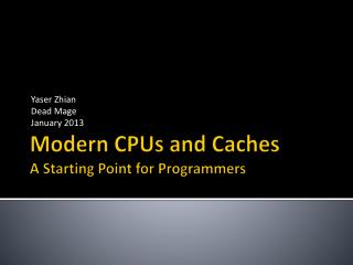 Modern CPUs and Caches A Starting Point for  Programmers