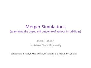 Merger Simulations (examining the onset and outcome of various instabilities)
