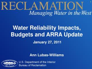 Water Reliability Impacts, Budgets and ARRA Update  January 27,  2011 Ann  Lubas -Williams