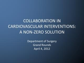 COLLABORATION  IN CARDIOVASCULAR INTERVENTIONS:  A NON-ZERO  SOLUTION