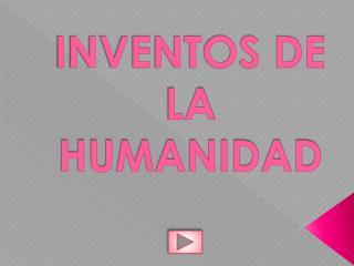 INVENTOS DE LA HUMANIDAD