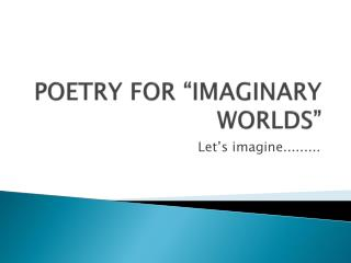 "POETRY FOR ""IMAGINARY WORLDS"""