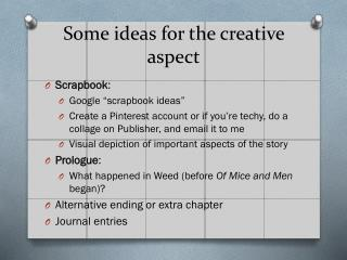 Some ideas for the creative aspect