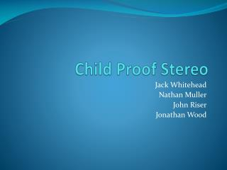 Child Proof Stereo