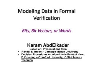 Modeling Data in Formal Verification Bits , Bit Vectors, or Words