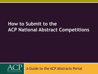 How to Submit to the  ACP National Abstract Competitions