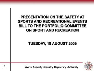 PRESENTATION ON THE SAFETY AT SPORTS AND RECREATIONAL EVENTS BILL TO THE PORTFOLIO COMMITTEE ON SPORT AND RECREATION  TU