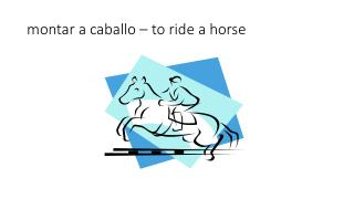 montar  a  caballo  – to ride a horse