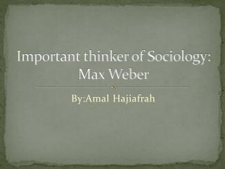 Important thinker of Sociology: Max Weber
