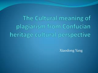 The Cultural meaning of plagiarism from Confucian heritage cultural perspective