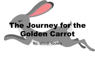 The Journey for the  Golden Carrot