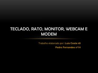 Teclado, rato, monitor, webcam e modem