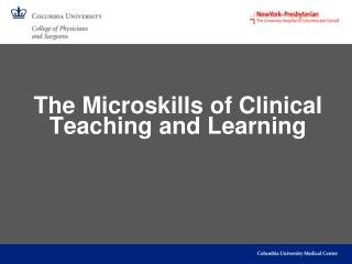 The Microskills of Clinical  Teaching and Learning
