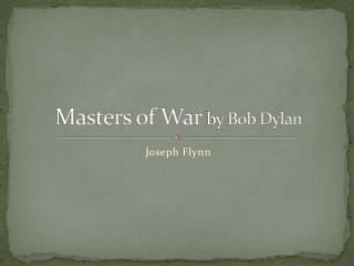 Masters of War  by Bob Dylan
