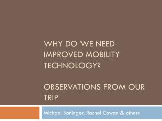 Why do we need improved mobility technology ? Observations from  our  trip