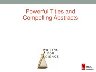 Powerful  Titles and  	Compelling Abstracts