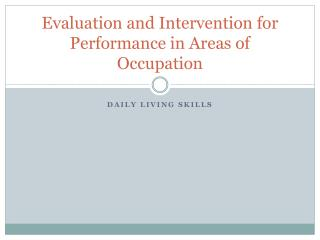 Evaluation and Intervention for Performance in Areas of Occupation