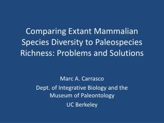 Comparing Extant Mammalian Species Diversity to  Paleospecies  Richness: Problems and Solutions