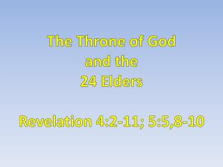 The Throne of God  and the  24 Elders  Revelation 4:2-11; 5:5,8-10