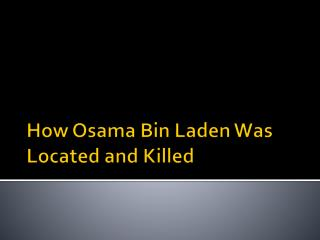 How Osama Bin Laden Was Located and Killed