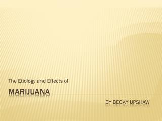 Marijuana by Becky  upshaw